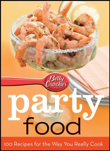 Betty Crocker Party Food: 100 Recipes for the Way You Really Cook World Pub Ed: Crocker, Betty