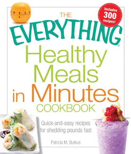 9781572157620: The Everything Healthy Meals In Minutes Book: Quick-and-easy recipes for shedding pounds fast (Everything Books)