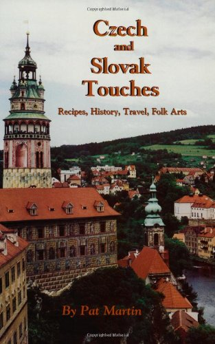 Czech and Slovak Touches: Recipes, History, Travel, Folk Arts