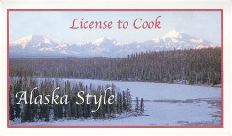 9781572160804: License to Cook Alaska Style