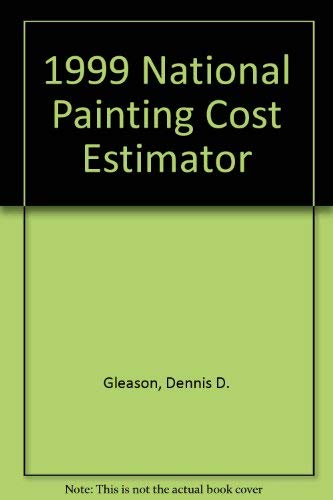1999 National Painting Cost Estimator (National Painting Cost Estimator (W/CD)): Dennis D. ...