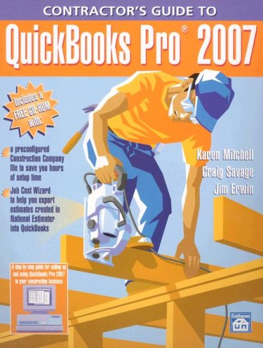 Contractor's Guide to Quickbooks Pro 2007: Mitchell, Karen;Savage, Craig;Erwin, Jim