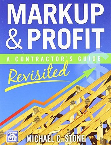 Markup & Profit: A Contractor's Guide, Revisited: Stone, Michael C.