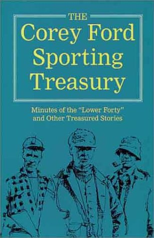 """The Corey Ford Sporting Treasury: Minutes of the """"Lower Forty"""" and Other Treasured Stories (9781572230026) by Corey Ford"""