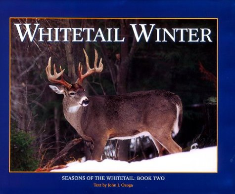 Whitetail Winter Seasons of the Whitetail: Book Two: John J. Ozoga