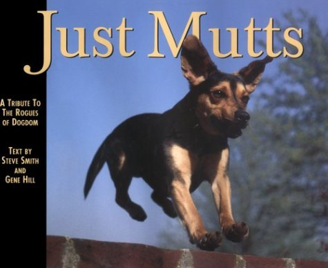 Just Mutts: A Tribute to the Rogues of Dogdom (9781572230422) by Steve Smith; Vice-Chancellor and Professor of International Relations Steve Smith; Gene Hill