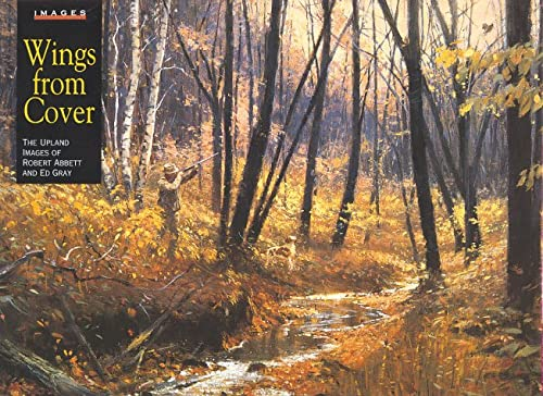 9781572230439: Wings from Cover: The Upland Images of Robert Abbett and Ed Gray
