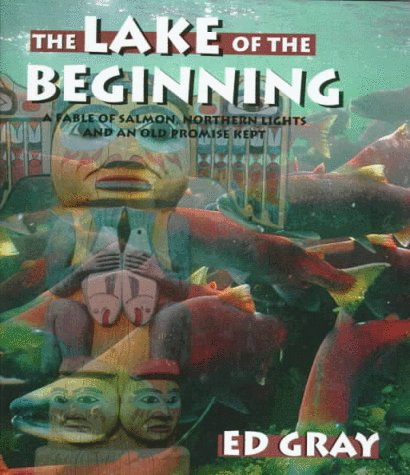 The Lake of the Beginning: A Fable of Salmon, Northern Lights, and an Old Promise Kept (Game & Fi...