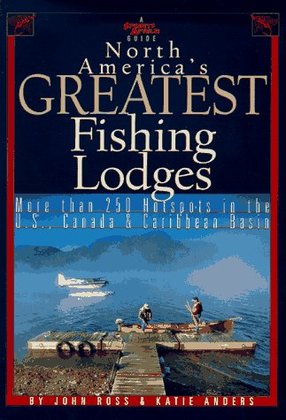 Sports Afield Guide North America's Greatest Fishing Lodges: Anders, K. T., Ross, John E.