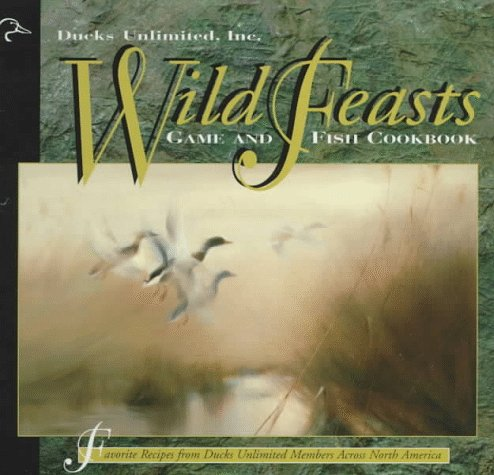 9781572231306: Wild Feasts: Ducks Unlimited Game and Fish Cookbook