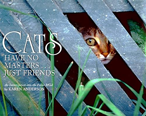 9781572231351: Cats Have No Masters...Just Friends: An Investigation Into the Feline Mind