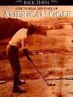 A Pictorial History of American Golf: Willow Creek Press