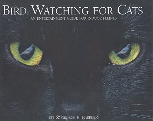 Bird Watching for Cats: An Entertainment Guide for Indoor Felines: Harrison, Kit; Harrison, George ...