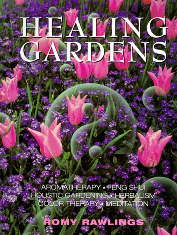 9781572232082: Healing Gardens: Aromatherapy - Feng Shui - Holistic Gardening - Herbalism - Color Therapy - Meditation