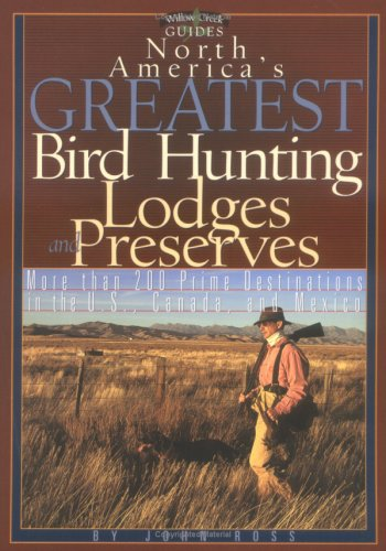 North America's Greatest Bird Hunting Lodges and: Ross, John