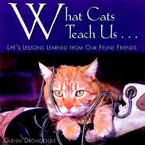 WHAT CATS TEACH US . : Life's Lessons Learned from Our Feline Friends