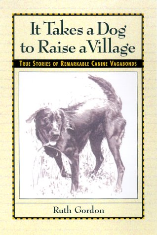 9781572233003: It Takes a Dog to Raise a Village: True Stories of Remarkable Canine Vagabonds