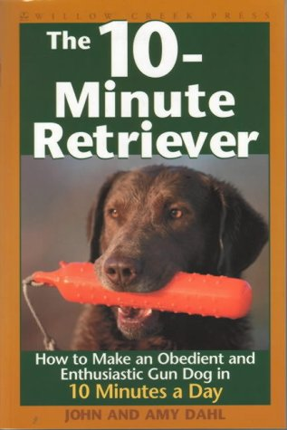 9781572233034: The 10-minute Retriever: How to Make an Obedient and Enthusiastic Gun Dog in 10 Minutes a Day
