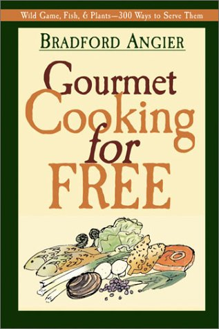 Gourmet Cooking for Free (1572234008) by Bradford Angier
