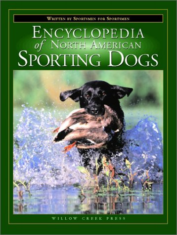The Encyclopedia of North American Sporting Dogs: Written by Sportsmen for Sportsmen