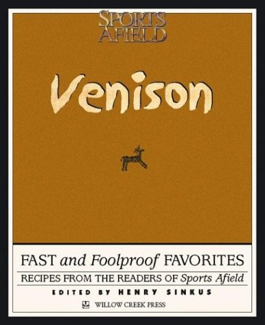 Venison: Fast and Foolproof Favorites : Recipes from the Readers of Sports Afield