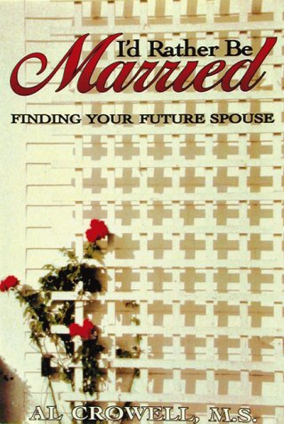 I'd Rather Be Married: Finding Your Future Spouse: Crowell, Al