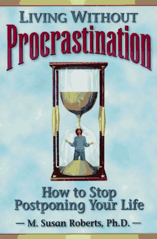 9781572240261: Living Without Procrastination: How to Stop Postponing Your Life