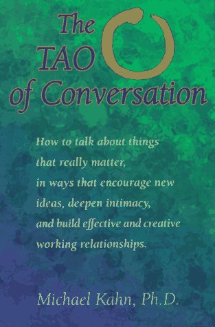 The Tao of Conversation: How to Talk About Things That Really Matter, in Ways That Encourage New ...