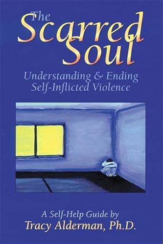 9781572240797: The Scarred Soul: Understanding and Ending Self-inflicted Violence
