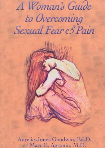 Woman's Guide to Overcoming Sexual Fear & Pain, A: Goodwin, Aurelie Jones; Agronin, Marc E...