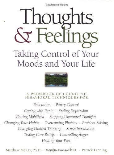 9781572240933: Thoughts & Feelings: Taking Control of Your Moods and Your Life: A Workbook of Cognitive Behavioral Techniques