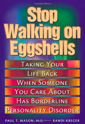 Stop Walking on Eggshells: Taking Your Life Back When Someone You Care About Has Borderline ...