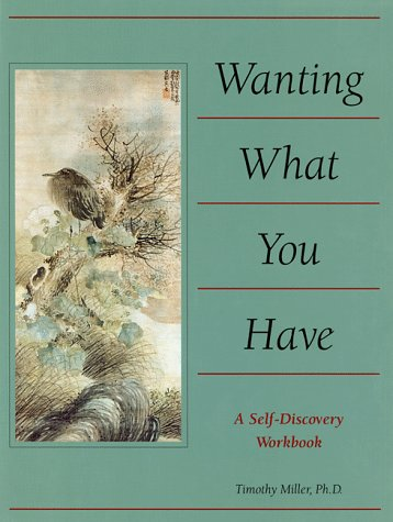 Wanting What You Have: A Workbook: Miller, Timothy