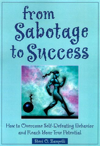 9781572241817: From Sabotage to Success: How to Overcome Self-Defeating Behavior and Reach Your True Potential