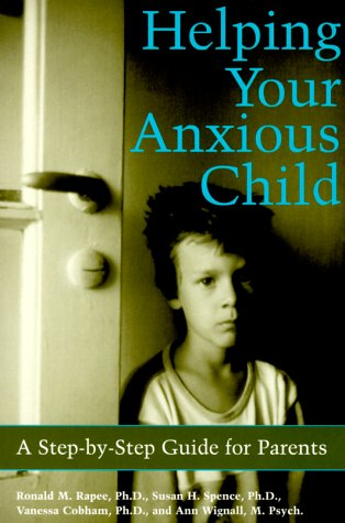 9781572241916: Helping Your Anxious Child: A Step-By-Step Guide for Parents