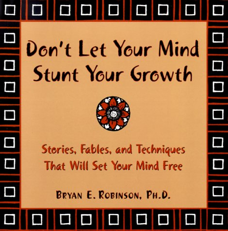 9781572241930: Don't Let Your Mind Stunt Your Growth: Stories, Fables, and Techniques That Will Set Your Mind Free