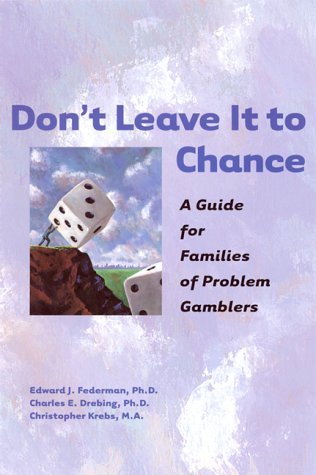 Don't Leave It to Chance: A Guide for Families of Problem Gamblers: Krebs, Christopher