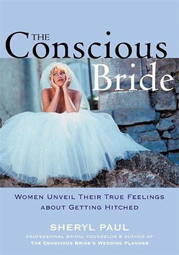 9781572242135: The Conscious Bride: Women Unveil Their True Feelings About Getting Hitched (Women talk about ...)
