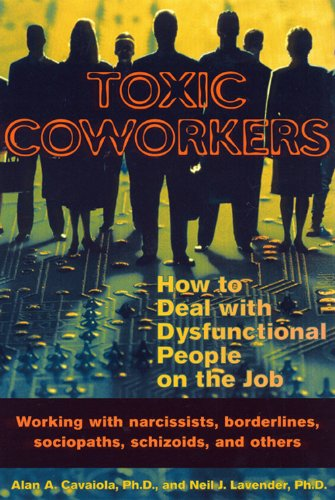 Toxic Coworkers: How to Deal with Dysfunctional: Alan A. Cavaiola,