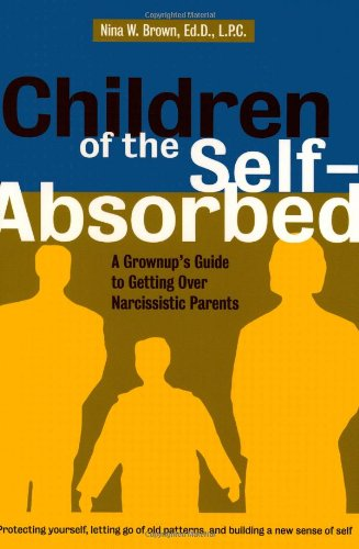 Children of the Self-Absorbed: A Grownup's Guide to Getting over Narcissistic Parents.