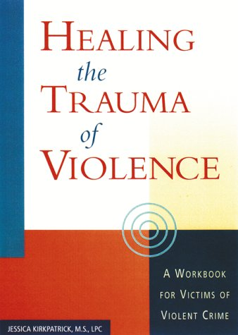 9781572243040: Healing the Trauma of Violence: A Workbook for Victims of Violent Crime [With 40 Worksheets]