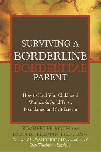 9781572243286: Surviving A Borderline Parent: How to Heal Your Childhood Wounds and Build Trust, Boundaries, and Self-Esteem