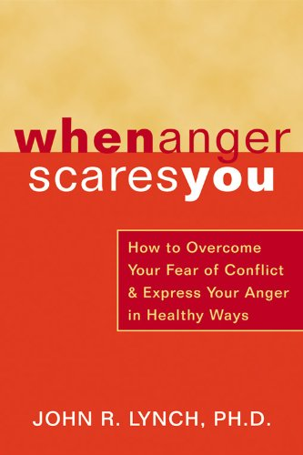 9781572243477: When Anger Scares You: How to Overcome Your Fear of Conflict & Express Your Anger in Healthy Ways: How to Overcome Your Fear of Conflict and Express Your Anger in Healthy Ways