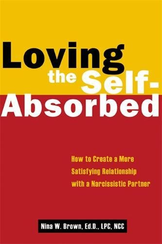9781572243545: Loving the Self-Absorbed: How to Create a More Satisfying Relationship with a Narcissistic Partner