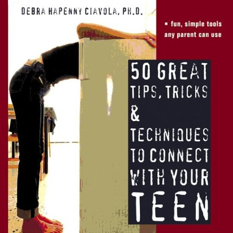 50 Great Tips, Tricks and Techniques to Connect with Your Teen: Ciavola, Debra Hapenny