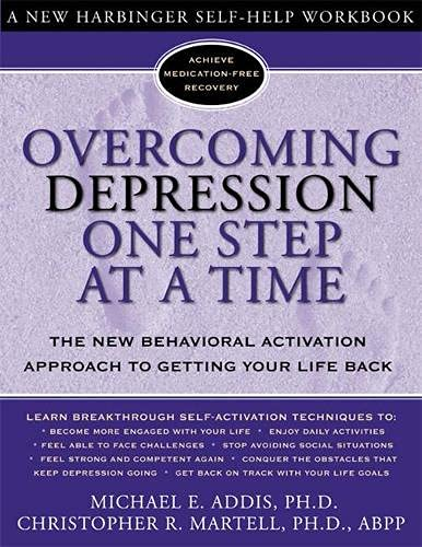 Overcoming Depression One Step at a Time: The New Behavioral Activation Approach to Getting Your ...