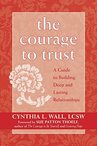 9781572243804: The Courage to Trust: A Guide to Building Deep and Lasting Relationships