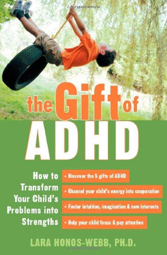 9781572243897: The Gift Of ADHD: How To Transform Your Child's Problems Into Strengths