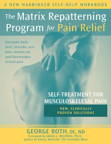 9781572243910: The Matrix Repatterning Program for Pain Relief: Self-Treatment for Musculoskeletal Pain (New Harbinger Self-Help Workbook)