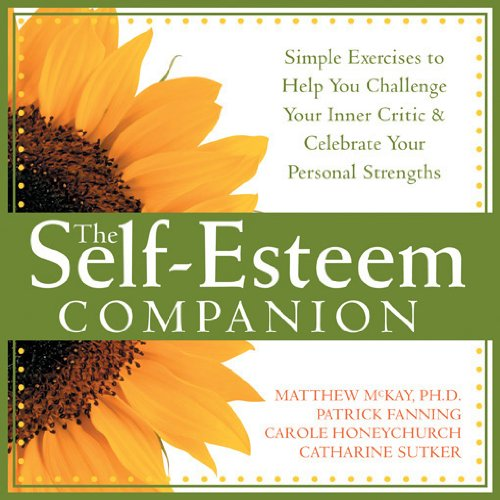 The Self-Esteem Companion: Simple Exercises to Help You Challenge Your Inner Critic & Celebrate Y...